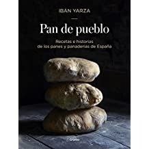 Pan de Pueblo: Recetas E Historias de Los Panes y Panaderias de Espaaa / Town Bread. Recipes and History of Spainas Breads and Bakeri (SABORES, Band 108307)