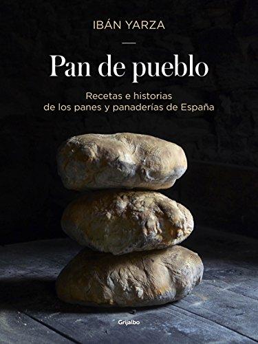 Descargar Libro Pan de pueblo: Recetas e historias de los panes y panaderías de España (SABORES) de Ibán Yarza