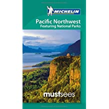 Must Sees Pacific Northwest featuring National Parks (Michelin Must Sees Pacific Northwest: Featuring National Parks)