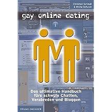 Gay Online Dating: Das ultimative Handbuch fürs schwule Verabreden, Chatten und Bloggen