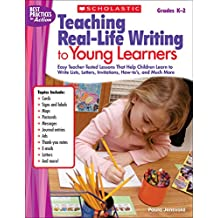 Teaching Real-Life Writing to Young Learners, Grades K-2: Easy Teacher-Tested Lessons That Help Children Learn to Write Lists, Letters, Invitations, H (Best Practices in Action)