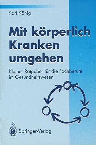 Mit körperlich Kranken umgehen: Kleiner Ratgeber Für Die Fachberufe Im Gesundheitswesen (German Edition)