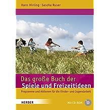 Das große Buch der Spiele und Freizeitideen: Spiele, Programme und Aktionen für die Kinder- und Jugendarbeit