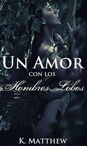 Un Amor con Los Hombres Lobos eBook: K. Matthew, Patricia ...