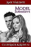 Model Submissive (BDSM Erotic Romance) (Club Rack and Ruin Book 2)