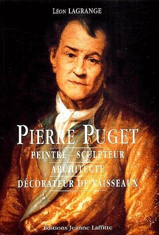 Pierre Puget: Peintre, sculpteur, architecte, décorateur de vaisseaux