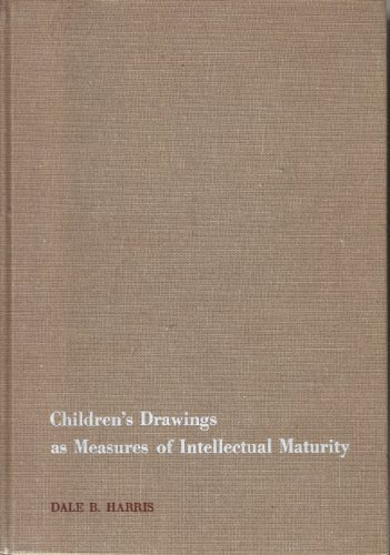 Children's Drawings As Measures of Intellectual Maturity; A Revision and Extension of the Goodenough Draw-A-Man Test. by Dale B. Harris (1963-06-01)