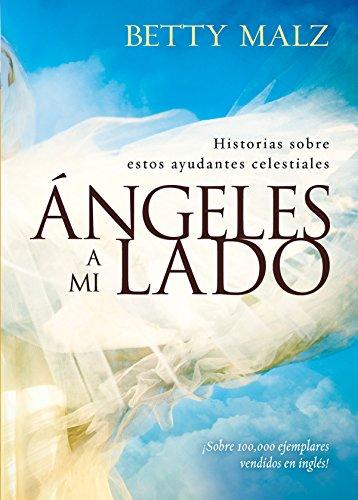 Angeles a mi lado: Historias sobre estos ayudantes celestiales por Betty Malz
