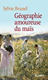 Image de Géographie amoureuse du maïs (Essais et documents)