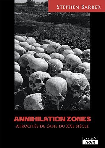 Annihilation zones Récits d'atrocités commises en Asie au XXème siècle