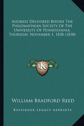 Address Delivered Before the Philomathean Society of the University of Pennsylvania, Thursday, November 1, 1838 (1838)