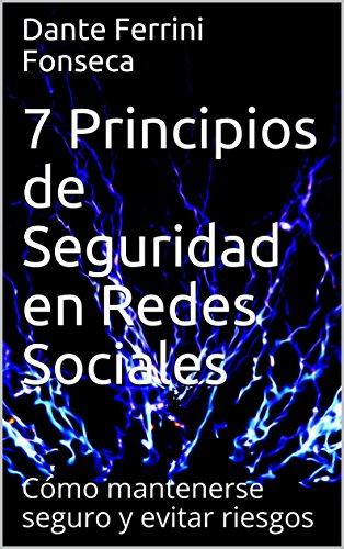 7 Principios de Seguridad en Redes Sociales: Cómo mantenerse seguro y evitar riesgos