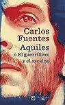 Aquiles o El guerrillero y el asesino par Carlos Fuentes