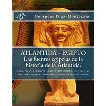 ATLANTIDA - EGIPTO . Las fuentes egipcias de la historia de la Atlantida.: Extractos de ATLANTIS - AEGYPTIUS CODEX . CLAVIS. Las fuentes primarias ... (Volume 2) (Spanish Edition) by Georgeos Diaz-Montexano (2013-02-20)