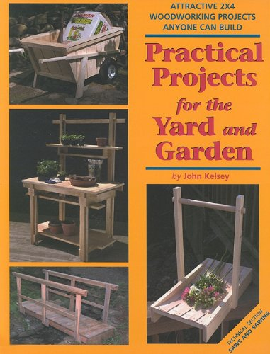 Practical Projects for the Yard and Garden: Attractive 2x4 Woodworking Projects Anyone Can Build (2x4 Projects Anyone Can Build Series)
