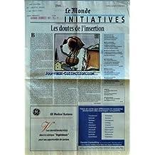 MONDE INITIATIVES (LE) [No 15551] du 25/01/1995 - LES DOUTES DE L'INSERTION PAR ALAIN LEBAUBE - PANNE DE SAS PAR FRANCINE AIZICOVICI - LES LARGESSES DE SAINTE-CAMILLE PAR MARIE-BEATRICE BAUDET - TIRS DE SEMONCE A PAU PAR JEAN MENANTEAU - LA BOULIMIE DE CROQU'BOULOTS PAR VALERIE DEVILLECHABROLLE - FACE-A-FACE EN PAYS DE SAVOIE PAR MARIE-CLAUDE BETBEDER - CONTRADICTIONS DE BENEVOLES PAR CATHERINE LEROY - AU-DELA DES PLANS SOCIAUX PAR EMMANUEL FROISSART ET FREDERIC PERIN - PEAUX D'ANE AU FOU