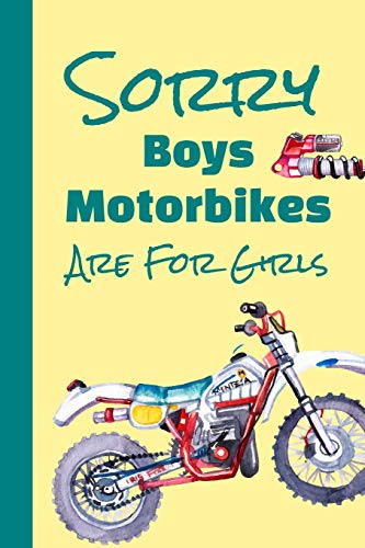 Sorry Boys Motorbikes Are For Girls: The Ultimate Motocross Notebook. This is a 6X9 102 Page Journal For: Anyone That Loves Dirt Bikes, Scrubbing A Jump, or Loves Getting Roosted.