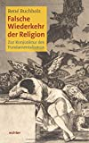 Falsche Wiederkehr der Religion: Zur Konjunktur des Fundamentalismus