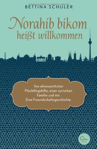 Buchseite und Rezensionen zu 'Norahib bikom heißt willkommen: Von ehrenamtlicher Flüchtlingshilfe, einer syrischen Familie und mir. Eine Freundschaftsgeschichte.' von Bettina Schuler