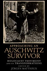 Approaching an Auschwitz Survivor : Holocaust Testimony and its Transformations: Holocaust Testimony and its Transformations (Oxford Oral History)