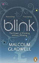 Blink: The Power of Thinking Without Thinking: Written by Malcolm Gladwell, 2006 Edition, Publisher: Penguin [Paperback]