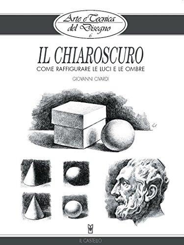 Arte e Tecnica del Disegno - 6 - Il chiaroscuro (Italian Edition)