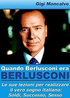 Quando Berlusconi era Berlusconi di [Moncalvo, Gigi]