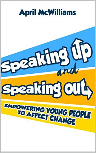 Speaking Up and Speaking Out: Empowering Young People to Affect Change (English Edition)