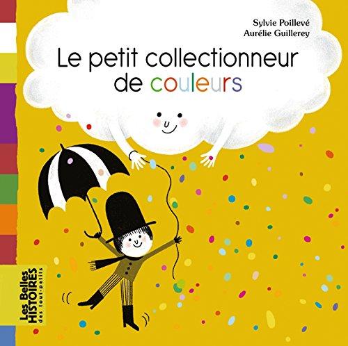 Le petit collectionneur de couleurs (Les Belles Histoires des tout-petits) por Sylvie Poilleve