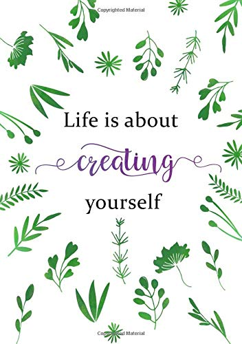 Life Is about Creating Yourself: Lined Notebook A5 | Medium Decorative Journal with Date on Top | Floral Design Green White