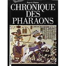 CHRONIQUE DES PHARAONS. L'histoire règne par règne des souverains et des dynasties de l'Egypte ancienne