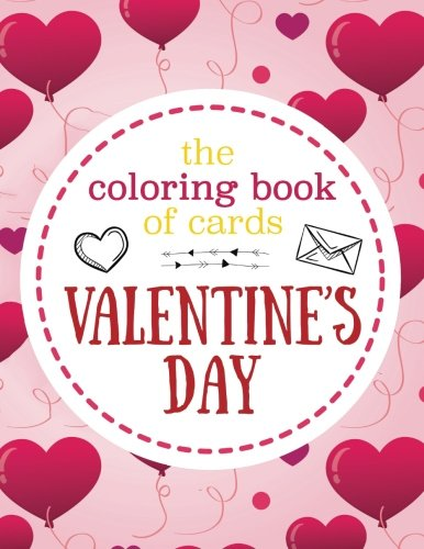 The Coloring Book of Cards: Valentine's Day: Valentine Cards to Cut, Color and Share - Valentine's Day Coloring Book for Kids, Adults, Girls and Boys ... (BEST Gift for Valentine's Day, Band 1) - Adult Boy Cut
