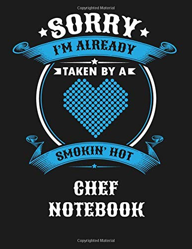 Sorry I'm Already Taken By A Smokin Hot Chef Notebook: Blank Line Notebook (8.5 x 11 - 110 blank pages)