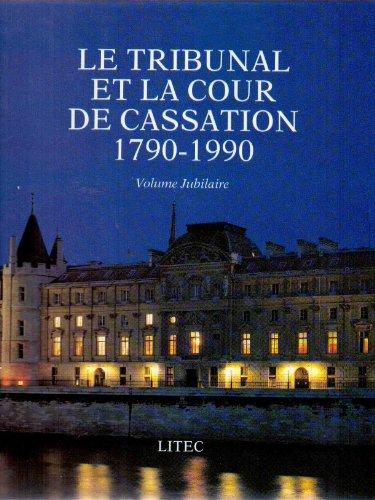 Le tribunal et la Cour de cassation 1790-1990 - volume jubilaire