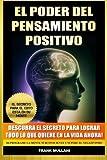 El Poder del Pensamiento Positivo: Descubra el Secreto Para Lograr Todo lo que Quiere en La Vida Ahora - El Secreto Para el Exito Esta en Su Mente: ... (Libros de Autoayuda y Pensamiento Positivo)