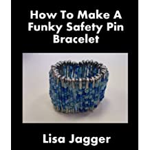 How To Make A Funky Safety Pin Bracelet (English Edition)