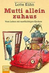 Mutti allein zuhaus: Vom Leben mit nestflüchtigen Kindern (Allgemeine Reihe. Bastei Lübbe Taschenbücher)