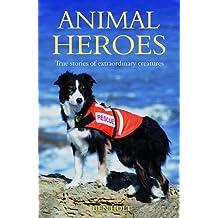 Animal Heroes: True Stories of Extraordinary Creatures