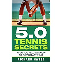 5.0 Tennis Secrets: What You Need to Know to Play Great Tennis (English Edition)