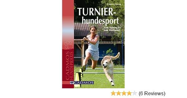 f121b99e23edef Turnierhundesport  Vom Training bis zum Wettkampf  Amazon.de  Christin  Kaiter  Bücher