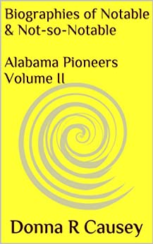 Biographies of Notable and Not-so-Notable Alabama Pioneers Volume II by [Causey, Donna R.]