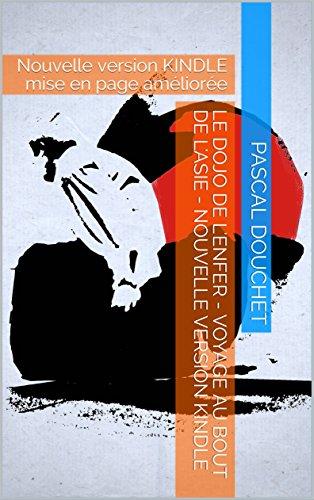 Couverture du livre Le Dojo de l'Enfer - Voyage au bout de l'Asie - Nouvelle version KINDLE: Nouvelle version KINDLE mise en page améliorée