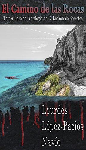El Camino de las Rocas: Tercer libro de la trilogía de El Ladrón de Secretos por Lourdes López-Pacios