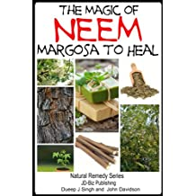 The Magic of Neem Margosa to Heal (Health Learning Series Book 49) (English Edition)