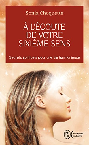 À l'écoute de votre sixième sens - Secrets spirtuels pour une vie harmonieuse par Sonia Choquette