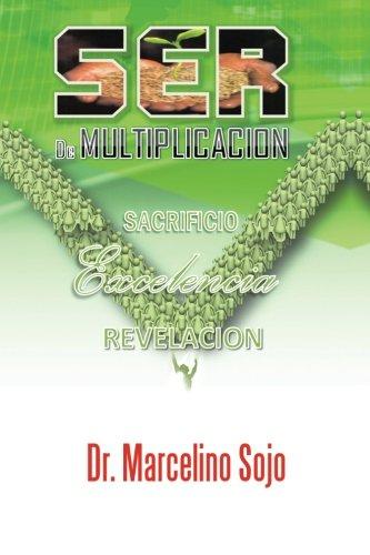 Ser De Multiplicacion: Sacrificio Exelelcia y Revelacion