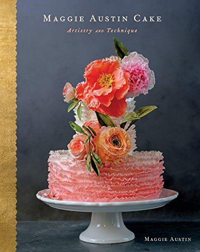 Maggie Austin Cake: Artistry and Technique por Maggie Austin