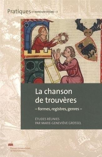 Les chansons de trouvères : Formes, registres, genres par Marie-Geneviève Grossel