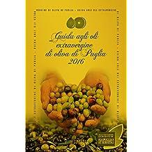 Guida agli oli extravergine d'oliva di Puglia 2016 (Italian Edition)