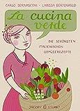 : La cucina verde: Die schönsten italienischen Gemüserezepte (Illustrierte Länderküchen / Bilder. Geschichten. Rezepte)